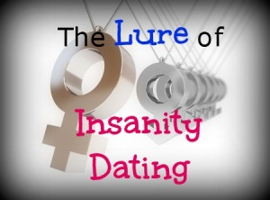 The Lure of Insanity Dating